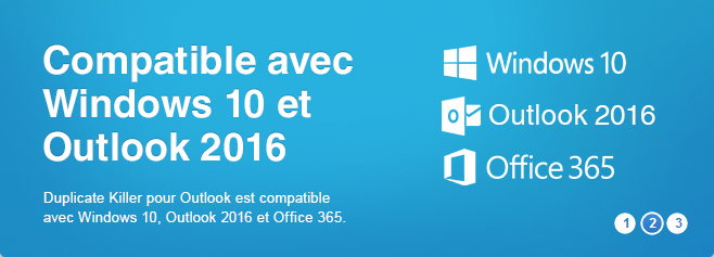 Compatible with Windows 10, Outlook 2016 and Office 2016.