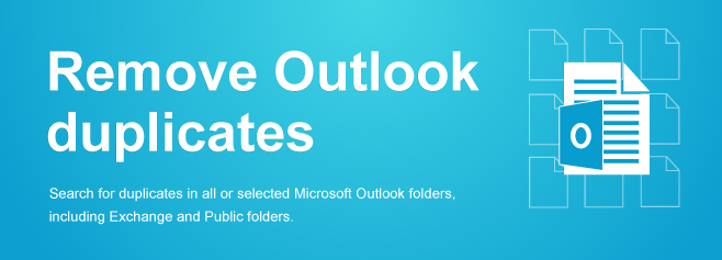 Search for duplicates in all or selected Microsoft Outlook folders, including Exchange and Public folders.