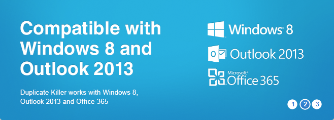 Compatible with Windows 8, Outlook 2013 and Office 2013.